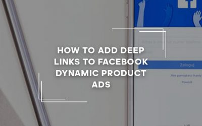 how-to-add-deep-links-to-facebook-dynamic-product-ads