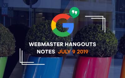 Google Webmaster Hangouts Notes July 9 2019