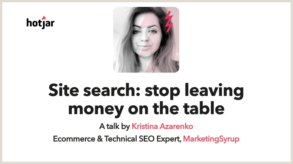 HotJar Lightning Talk Site search: stop leaving money on the table - Kristina Azarenko