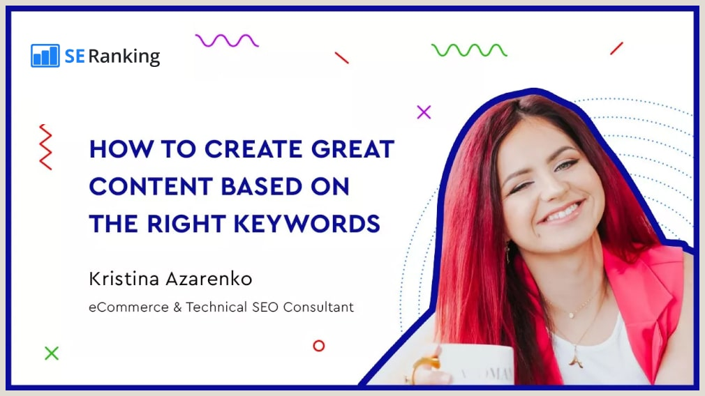 SE Ranking: How to Create Great Content Based on the Right Keywords - Kristina Azarenko